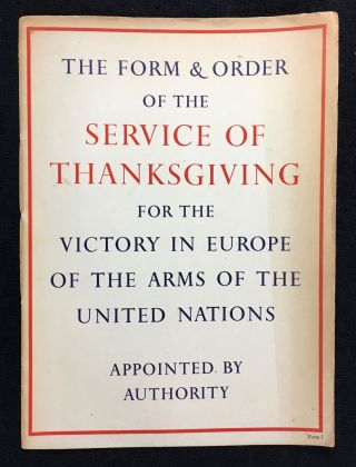 The Form & Order of the Service of Thanksgiving for the Victory in Europe of the Arms of the...