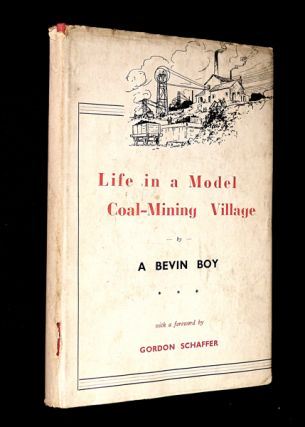 Life in a Model Coal-Mining Village. [Inscribed Copy]. 'A Bevin Boy', Gordon Schaffer, M. A. Sjt...