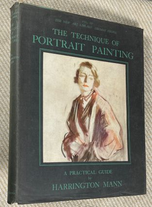 The Technique of Portrait Painting; a complete and detailed guide to the handling, composition...