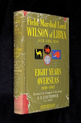 Eight Years Overseas: 1939-1947. Field-Marshal Lord Wilson of Libya, General D. D. Eisenhower