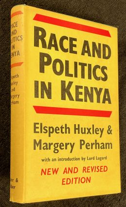 Race and Politics in Kenya. A correspondence between Elspeth Huxley and Margery Perham. Elspeth...