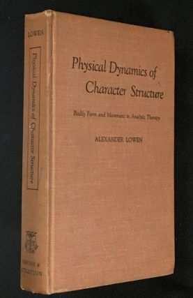 Physical Dynamics of Character Structure. Bodily Form and Movement in Analytic Therapy. Alexander...