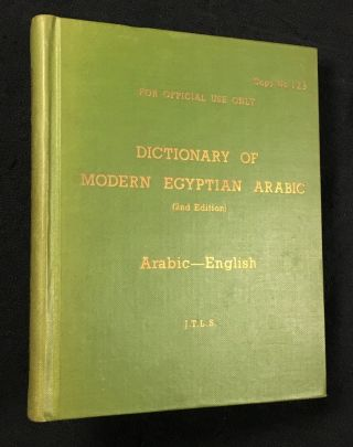 A Dictionary of Modern Egyptian Arabic. Arabic-English. For Official Use Only. Copy No. 123. J T....