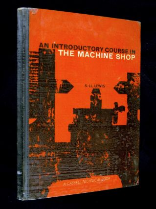 An Introductory Course in the Machine Shop. S Ll. Lewis