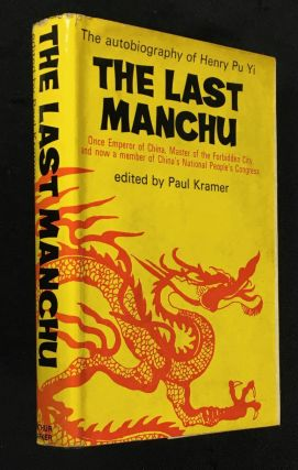 The Last Manchu: The autobiography of Henry Pu Yi. Once Emperor of China, Master of the Forbidden...
