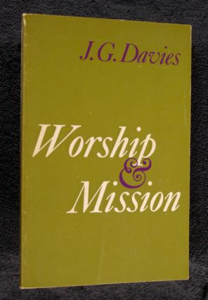 Worship and Mission. J G. Davies