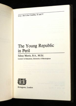 The Young Repubiic in Peril. Livy: Ab Urbe Condita, II and V. Latin for Reading.