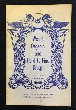 Weird, Organic and Hard-to-Find Drugs. A 'Do It Now' publication: DIN 213. Joe E. Axton, Mark...