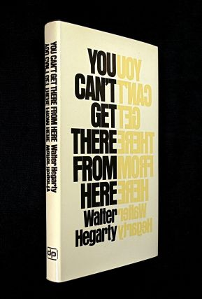 You Can't Get There From Here. Walter Hegarty