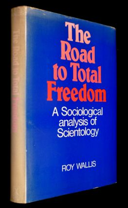 The Road to Total Freedom : a Sociological analysis of Scientology. Roy Wallis