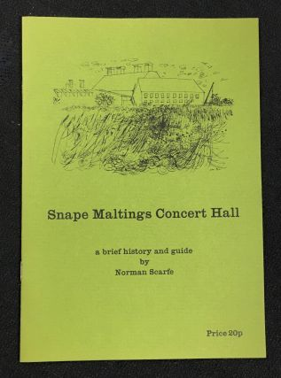 Snape Maltings Concert Hall: a brief history and guide. Norman Scarfe