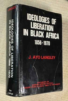 Ideologies of Liberation in Black Africa 1856-1970. [in the series: Documents on Modern African...