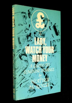 Lady, Watch your Money. A guide to feminine finance. Heather McKenzie: with, Larry