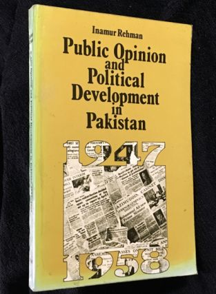Public Opinion and Political Development in Pakistan, 1947-1958. Inamur Rehman