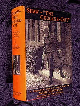 "Shaw ~ ""The Chucker-Out"". [Signed copy] A Biographical Exposition and Critique. Allan Chappelow,..."