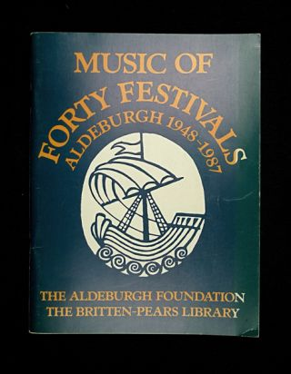 Music of Forty Festivals: Aldeburgh 1948-1987. A list of works performed at Aldeburgh Festivals...