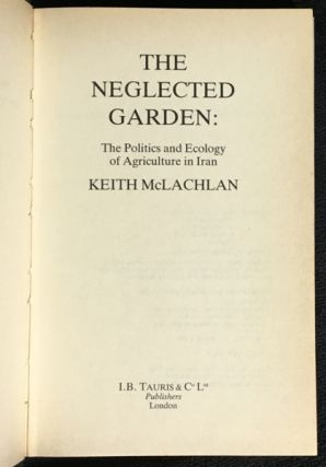 The Neglected Garden: The Politics and Ecology of Agriculture in Iran.
