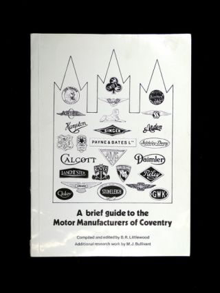 A brief guide to the Motor Manufacturers of Coventry. B R. Littlewood, M J. Bullivant