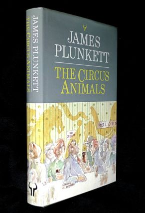 The Circus Animals. [Inscribed Copy]. James Plunkett