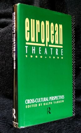 European Theatre 1960-1990: Cross-Cultural Perspectives. Ralph Yarrow