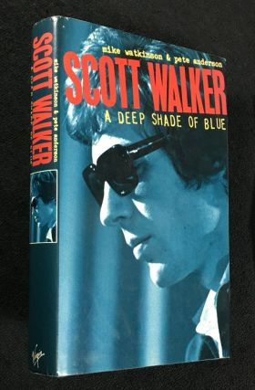 Scott Walker: A deep shade of blue. Mike Watkinson, Pete Anderson