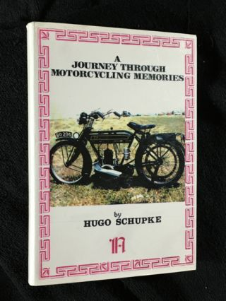 A Journey through Motorcycling Memories. Hugo Schupke, Edward Bedingfield