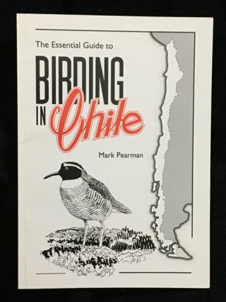 Essential Guide to Birding in Chile. Mark Pearman
