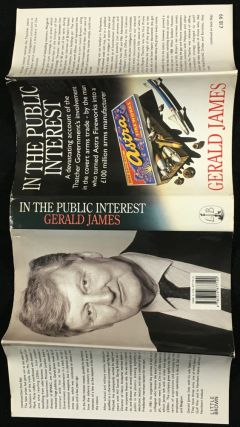 In the Public Interest. A Devastating Account of the Thatcher Government's Involvement in the Covert Arms Trade, by the Man Who Turned Astra Fireworks into a £100m Arms Manufacturer.