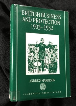 British Business and Protection 1903-1932. Andrew Marrison