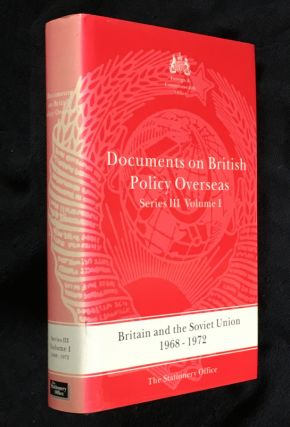 Britain and the Soviet Union 1968-1972. Documents on British Policy Overseas: Series III, Volume...
