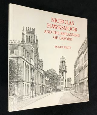 Nicholas Hawksmoor and the Replanning of Oxford. Roger White