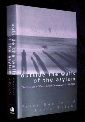 Outside the Walls of the Asylum. The History of Care in the Community 1750-2000. Peter Bartlett,...