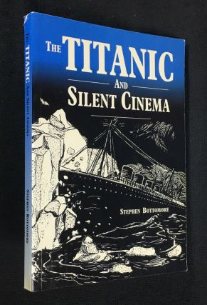 The Titanic and Silent Cinema. Number nine in a series of monographs on pre-cinema and early...