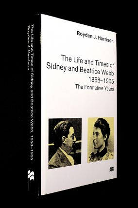 The Life and Times of Sydney and Beatrice Webb, 1858-1905: The Formative Years. Royden J. Harrison