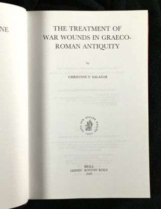 The Treatment of War Wounds in Graeco-Roman Antiquity. Studies in Ancient Medicine.