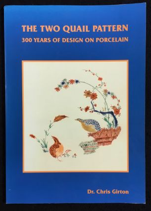 The Two Quail Pattern: 300 Years of Design on Porcelain. A History of the Pattern and a Catalogue...
