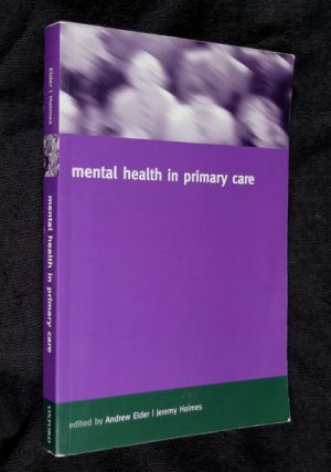 Mental Health in Primary Care - A New Approach. Andrew Elder, Jeremy Holmes