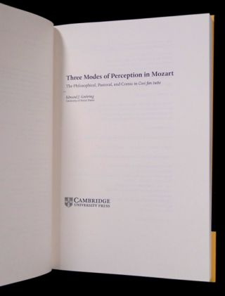 Three Modes of Perception in Mozart: The Philosophical, Pastoral, and Comic in Cosi fan tutte. Cambridge Studies in Opera.
