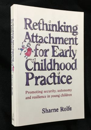 Rethinking Attachment for Early Childhood Practice. [Inscribed copy]. Sharne Rolfe