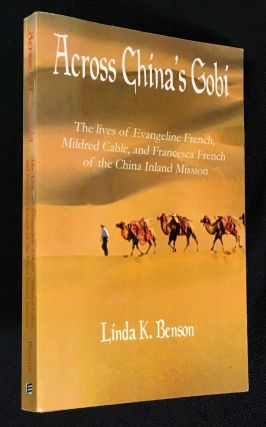 Across China's Gobi. The lives of Evangeline French, Mildred Cable, and Francesca French of the...