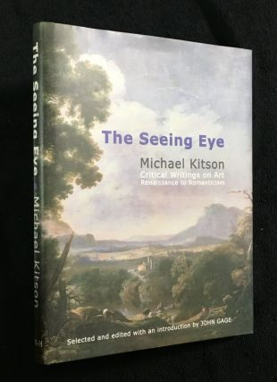 The Seeing Eye: Michael Kitson: Critical Writings on Art, Renaissance to Romanticism. selected...