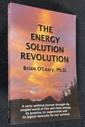 The Energy Solution Revolution. Ph D. Brian O'Leary