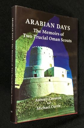 Arabian Days: The Memoirs of Two Trucial Oman Scouts. [Signed Copy]. Antony Cawston, Michael...