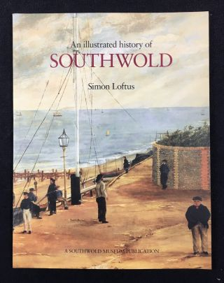An illustrated history of Southwold. Simon Loftus