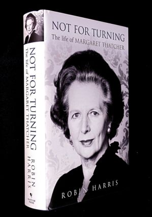 Not for Turning: The Life of Margaret Thatcher. Robin Harris