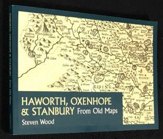 Haworth, Oxenhope & Stanbury from old maps. [Signed copy]. Steven Wood