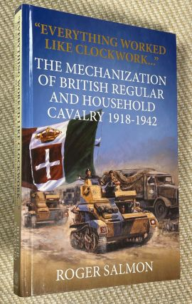 'Everything Worked Like Clockwork' - The Mechanization of British Regular and Household Cavalry...