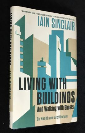 Living with Buildings - and Walking with Ghosts. On Health and Architecture. [Signed copy]. Iain...